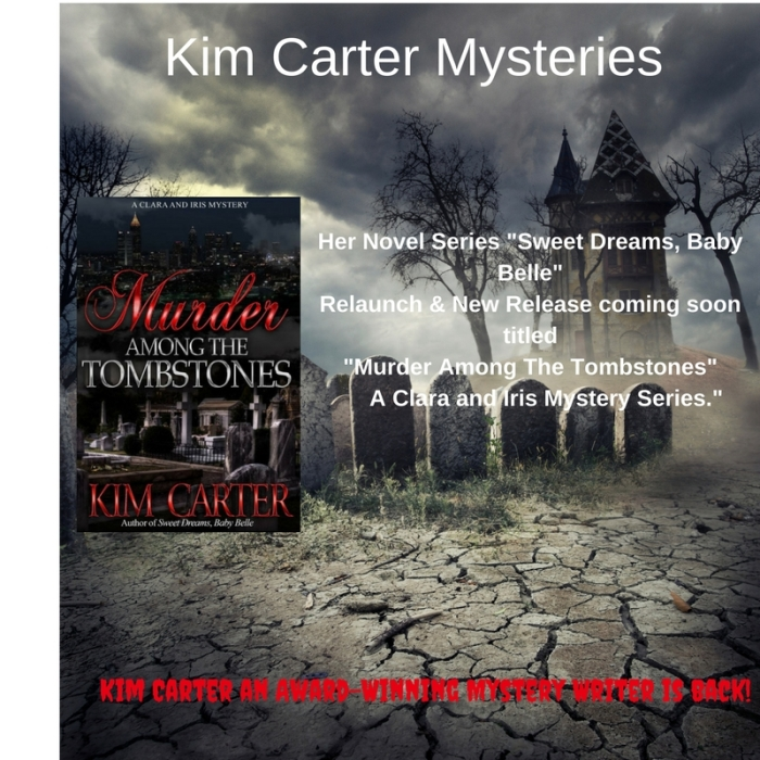 _Kim Carter Mysteries_ Kim Carter an Award-Winning Mystery Writer is back! Her Novel Series _Sweet Dreams, Baby Belle_ Relaunch & New Release coming soon titled; _Murder Among The Tombst